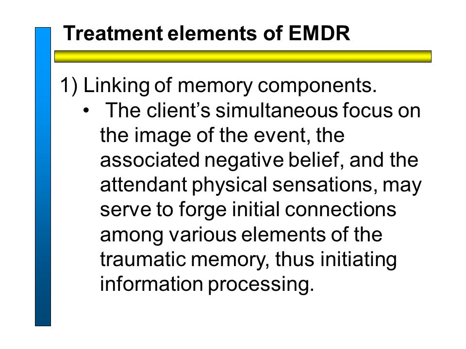 Treatment elements of EMDR 1) Linking of memory components.