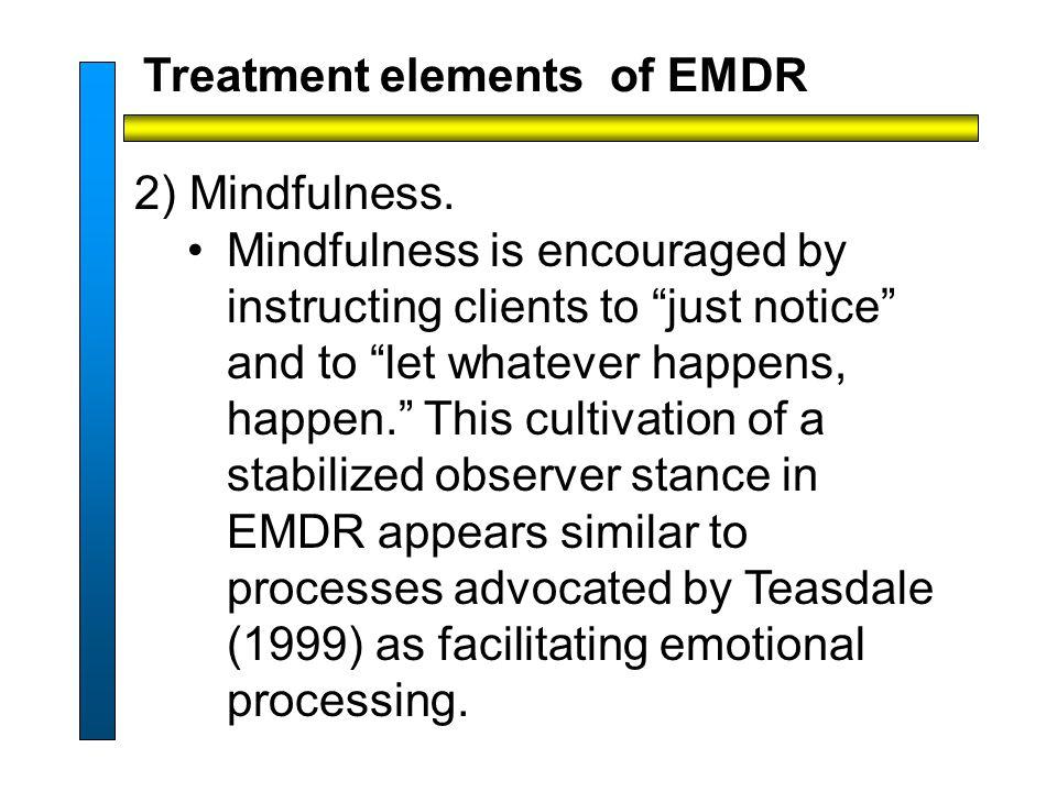 Treatment elements of EMDR 2) Mindfulness.