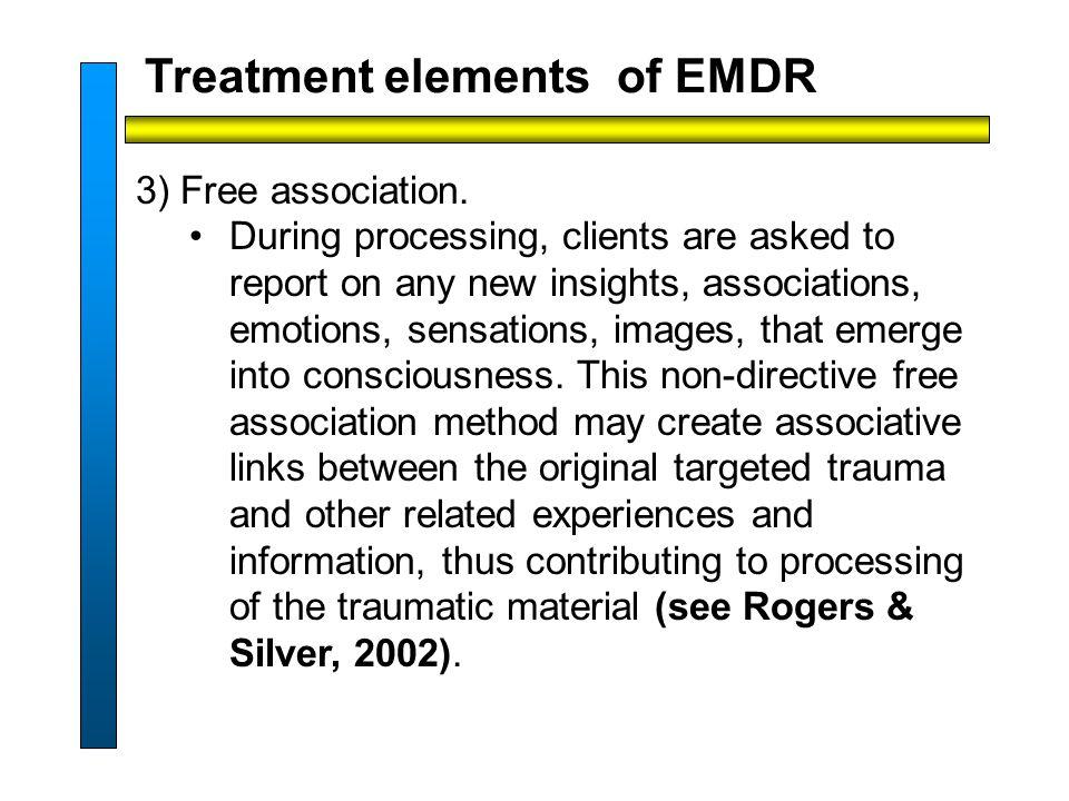 Treatment elements of EMDR 3) Free association.