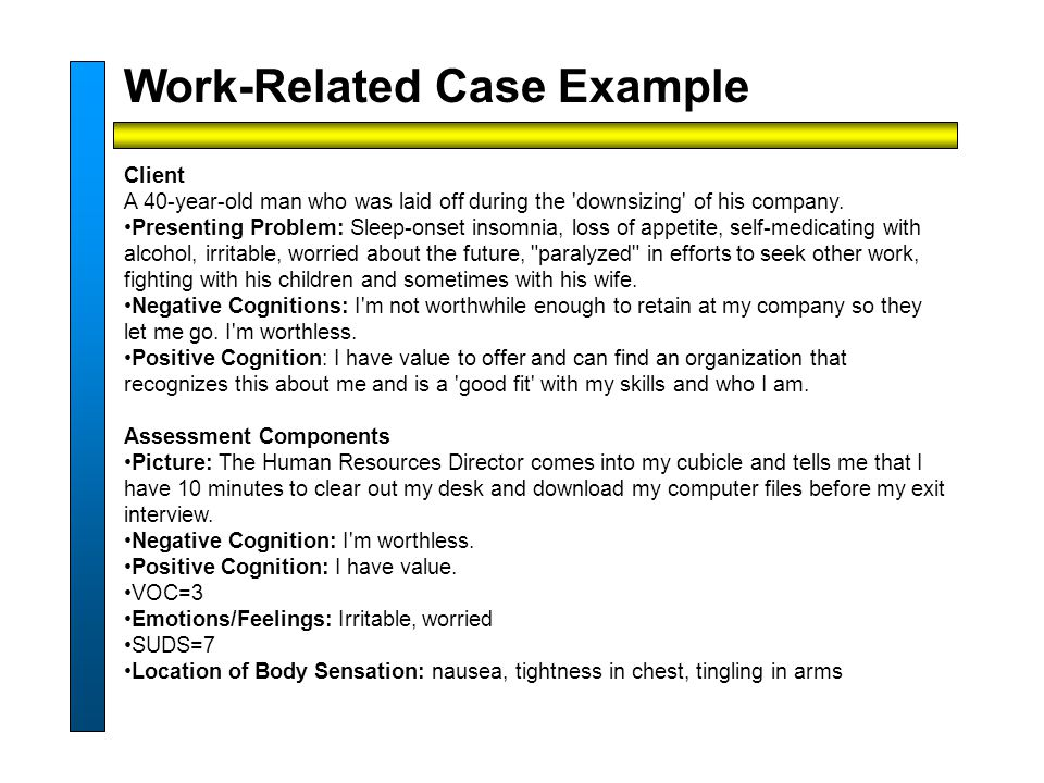 Work-Related Case Example Client A 40-year-old man who was laid off during the downsizing of his company.