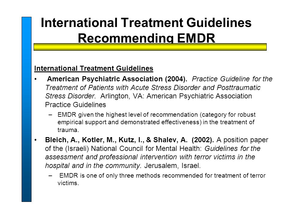 International Treatment Guidelines Recommending EMDR International Treatment Guidelines American Psychiatric Association (2004).