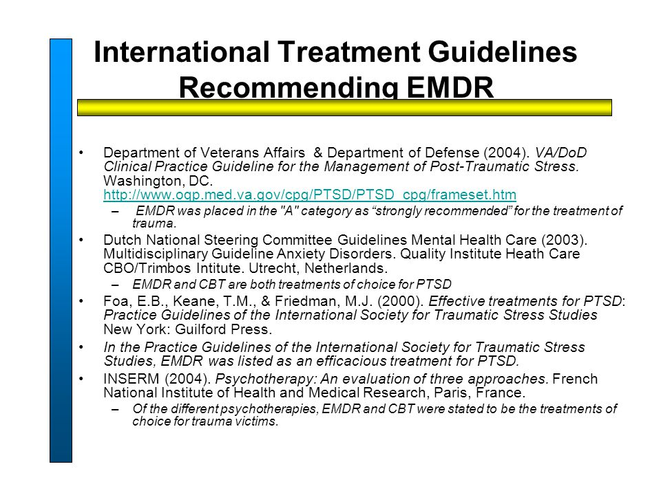 International Treatment Guidelines Recommending EMDR Department of Veterans Affairs & Department of Defense (2004).