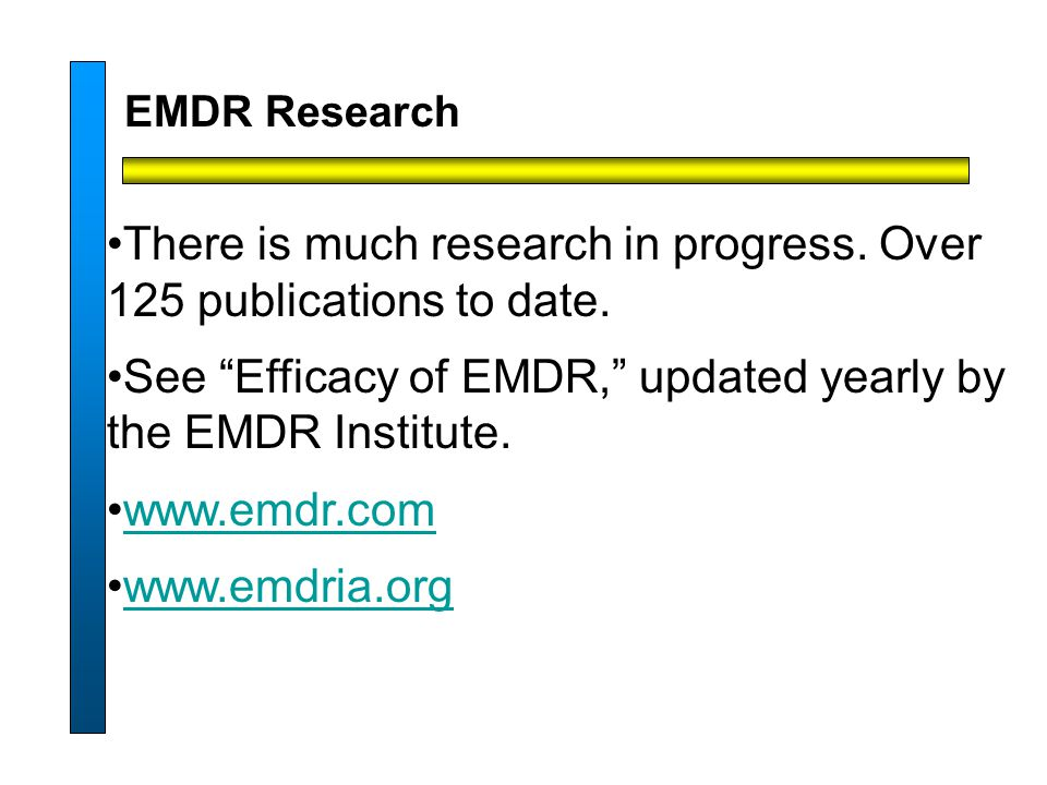 EMDR Research There is much research in progress. Over 125 publications to date.