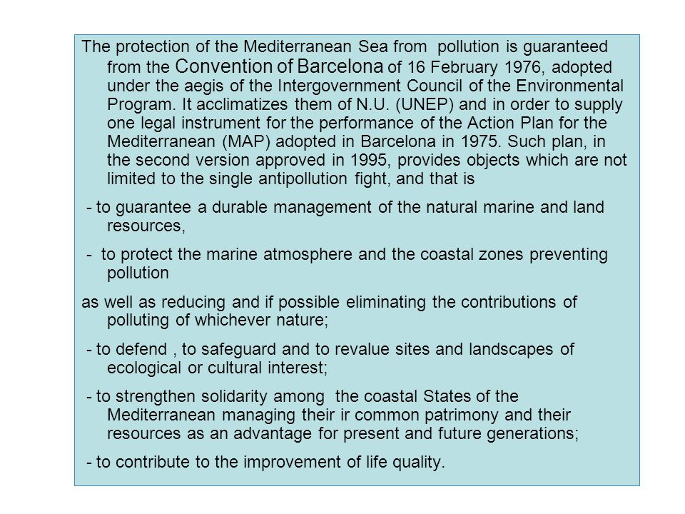 The protection of the Mediterranean Sea from pollution is guaranteed from the Convention of Barcelona of 16 February 1976, adopted under the aegis of the Intergovernment Council of the Environmental Program.