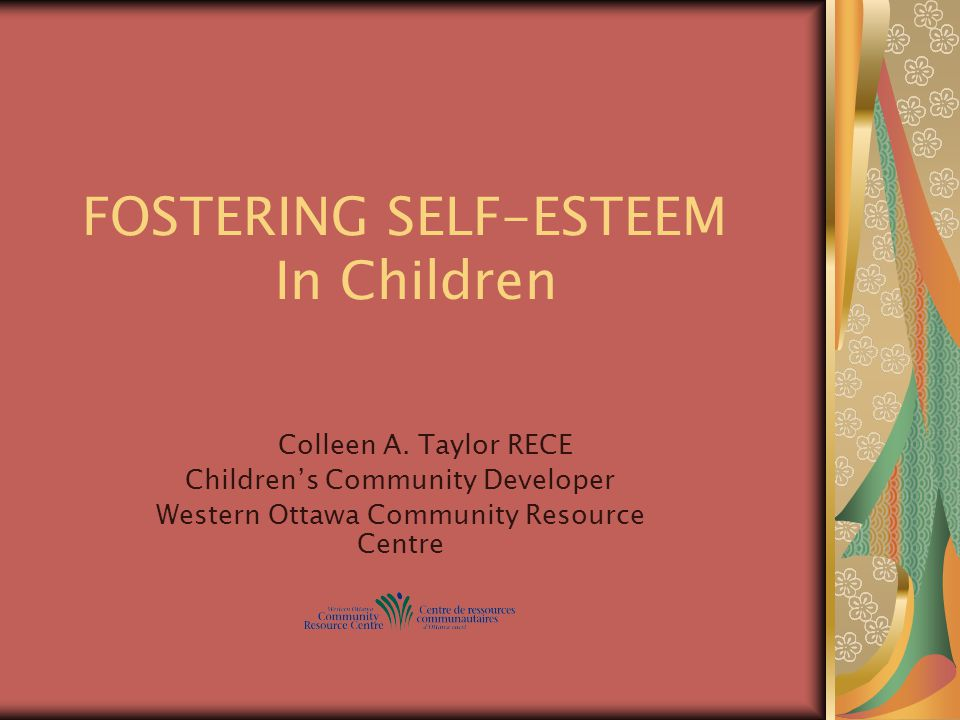 FOSTERING SELF-ESTEEM In Children Colleen A.
