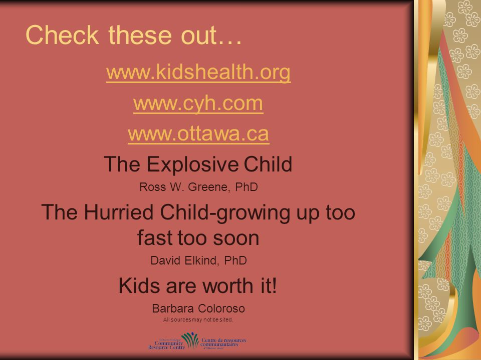 Check these out… www.kidshealth.org www.cyh.com www.ottawa.ca The Explosive Child Ross W.
