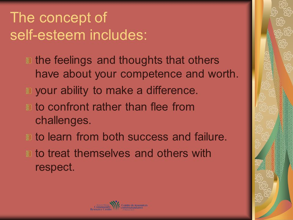 The concept of self-esteem includes: the feelings and thoughts that others have about your competence and worth.