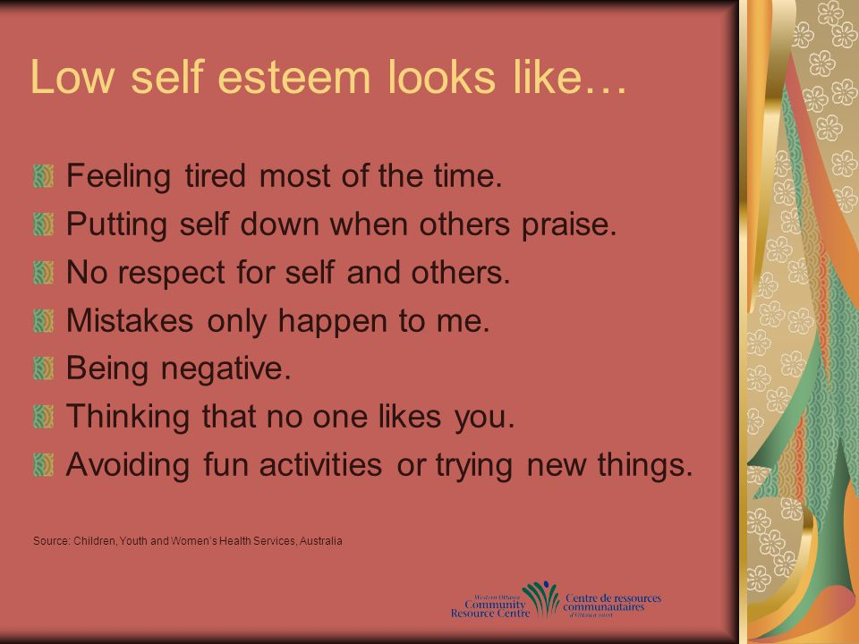 Low self esteem looks like… Feeling tired most of the time.