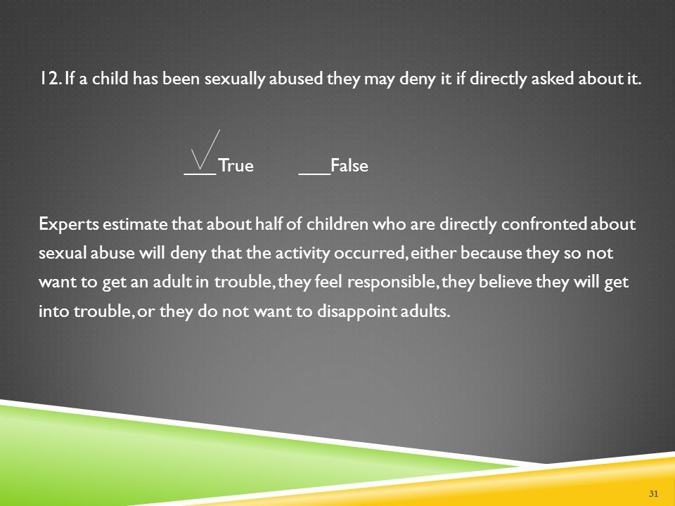 11. If a child discloses sexual abuse it usually really happened.