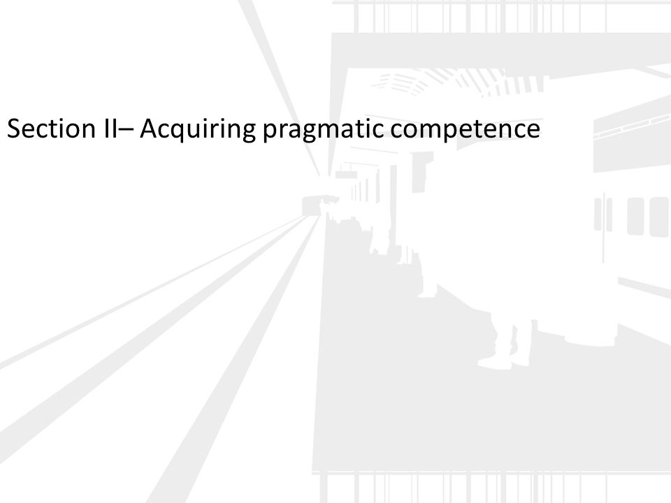 Section II– Acquiring pragmatic competence