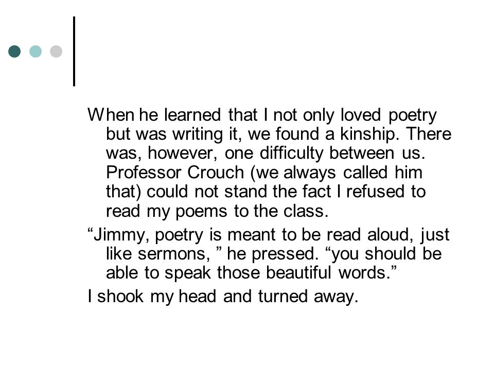 When he learned that I not only loved poetry but was writing it, we found a kinship.