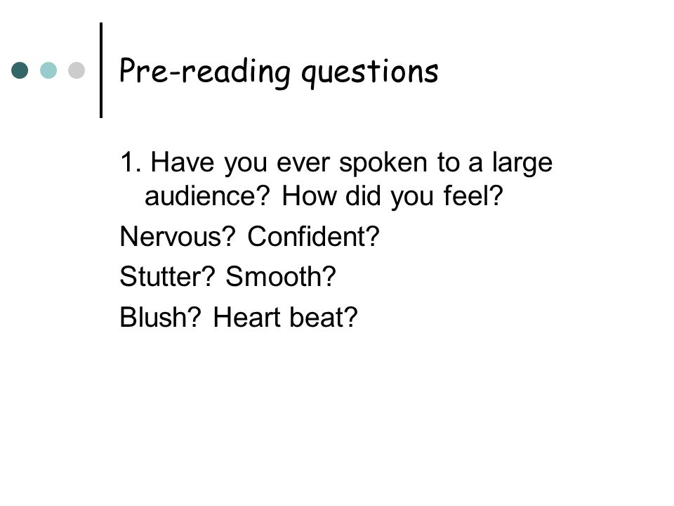 Pre-reading questions 1. Have you ever spoken to a large audience.