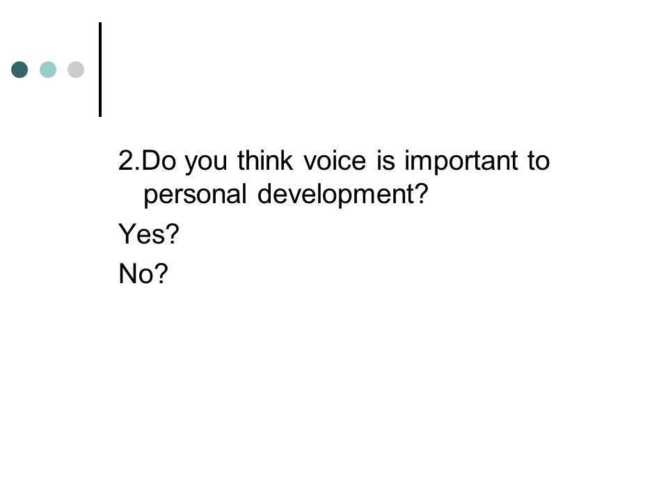 2.Do you think voice is important to personal development Yes No