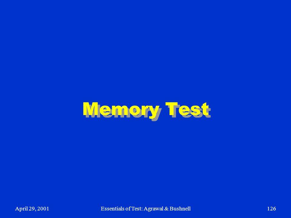 April 29, 2001Essentials of Test: Agrawal & Bushnell126 Memory Test