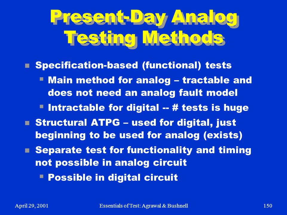 April 29, 2001Essentials of Test: Agrawal & Bushnell150 Present-Day Analog Testing Methods n Specification-based (functional) tests  Main method for