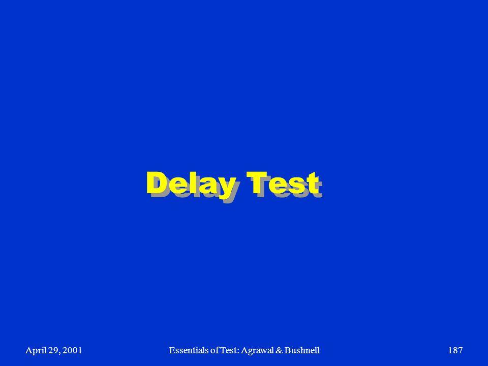 April 29, 2001Essentials of Test: Agrawal & Bushnell187 Delay Test