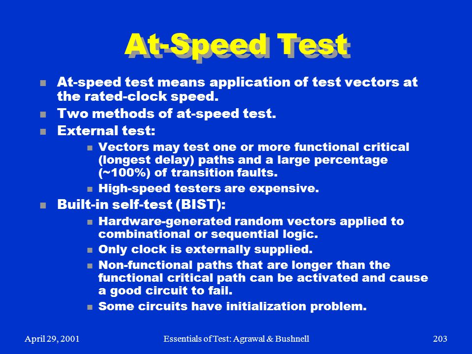 April 29, 2001Essentials of Test: Agrawal & Bushnell203 At-Speed Test n At-speed test means application of test vectors at the rated-clock speed. n Tw