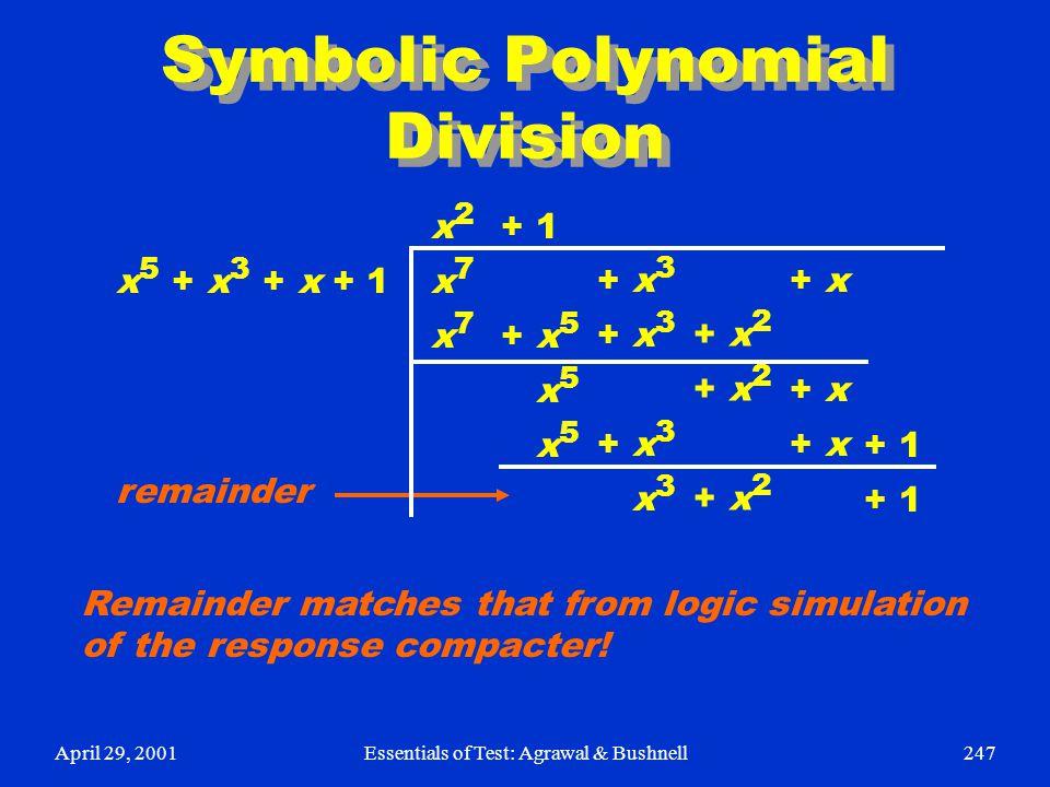 April 29, 2001Essentials of Test: Agrawal & Bushnell247 Symbolic Polynomial Division x2x7x7x2x7x7 + 1 + x 5 x 5 + x 3 x 3 + x 2 + x + 1 x 5 + x 3 + x