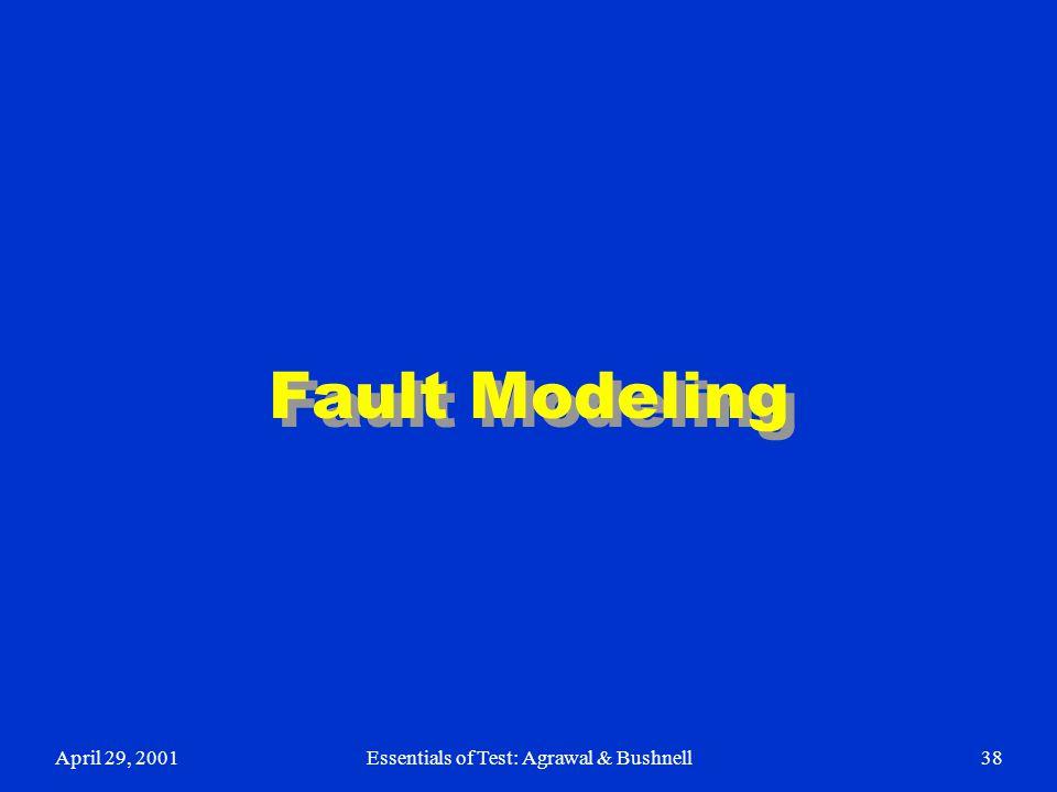April 29, 2001Essentials of Test: Agrawal & Bushnell38 Fault Modeling