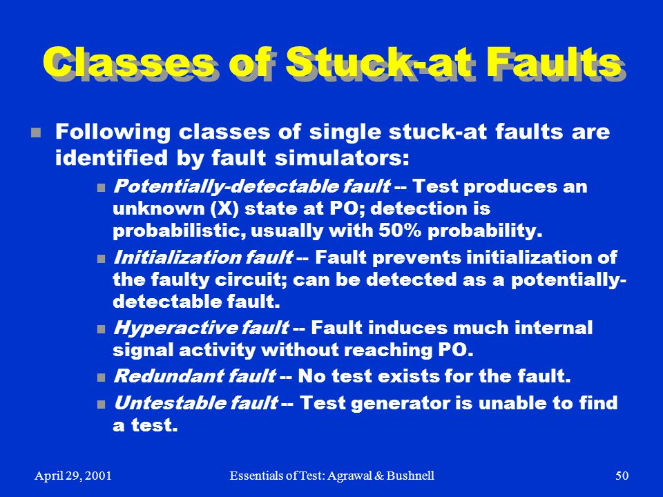 April 29, 2001Essentials of Test: Agrawal & Bushnell50 Classes of Stuck-at Faults n Following classes of single stuck-at faults are identified by faul