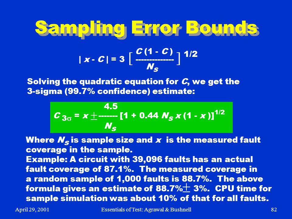April 29, 2001Essentials of Test: Agrawal & Bushnell82 Sampling Error Bounds C (1 - C ) | x - C | = 3  --------------  1/2 N s Solving the quadrati