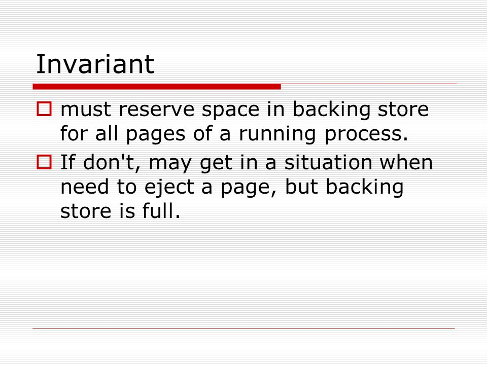 Invariant  must reserve space in backing store for all pages of a running process.