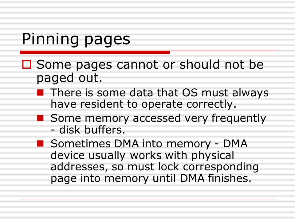 Pinning pages  Some pages cannot or should not be paged out.