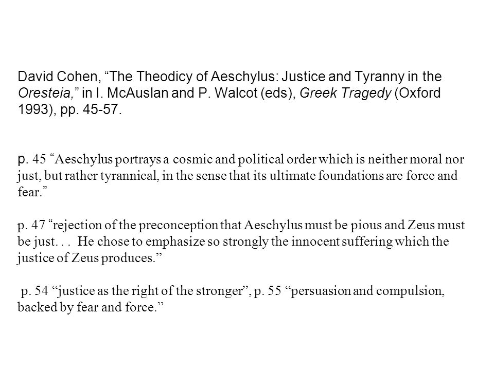 "David Cohen, ""The Theodicy of Aeschylus: Justice and Tyranny in the Oresteia,"" in I. McAuslan and P. Walcot (eds), Greek Tragedy (Oxford 1993), pp. 45"