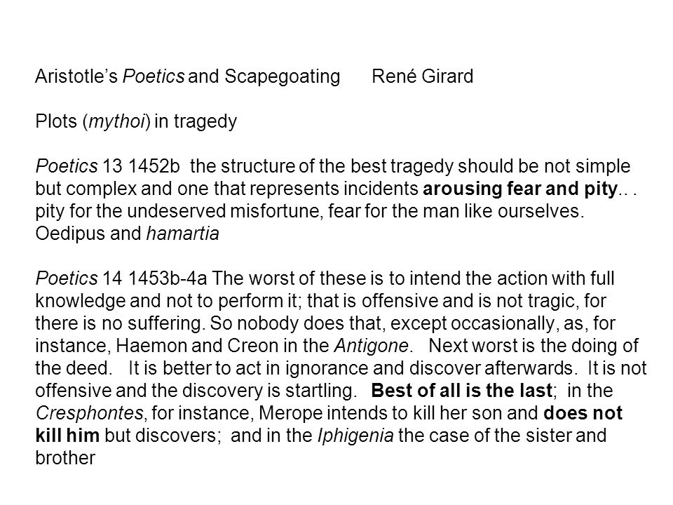 Aristotle's Poetics and ScapegoatingRené Girard Plots (mythoi) in tragedy Poetics 13 1452b the structure of the best tragedy should be not simple but