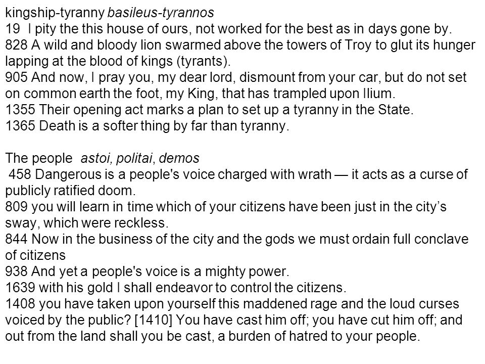 kingship-tyranny basileus-tyrannos 19 I pity the this house of ours, not worked for the best as in days gone by. 828 A wild and bloody lion swarmed ab