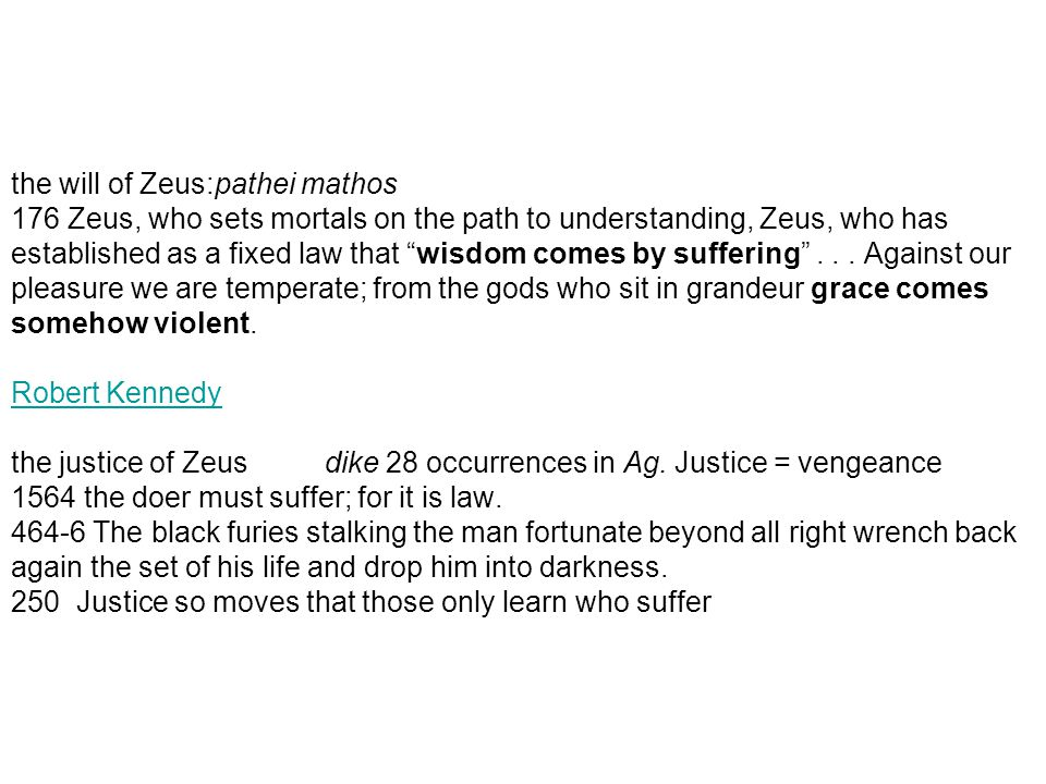 "the will of Zeus:pathei mathos 176 Zeus, who sets mortals on the path to understanding, Zeus, who has established as a fixed law that ""wisdom comes by"