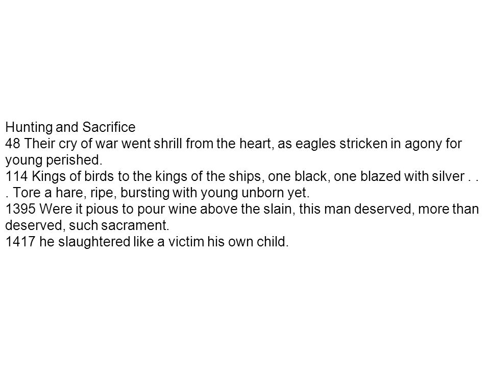 Hunting and Sacrifice 48 Their cry of war went shrill from the heart, as eagles stricken in agony for young perished. 114 Kings of birds to the kings
