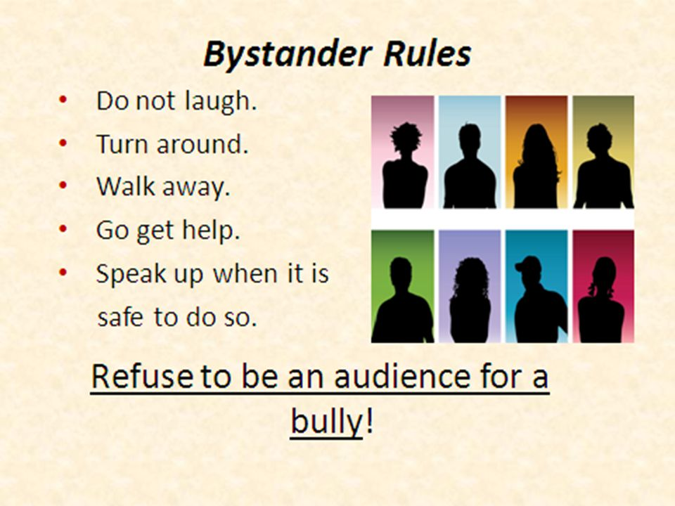 Bystanders Can Be Effective A bystander can be very effective in stopping bullying, because a bully is more likely to listen to a peer than an adult.