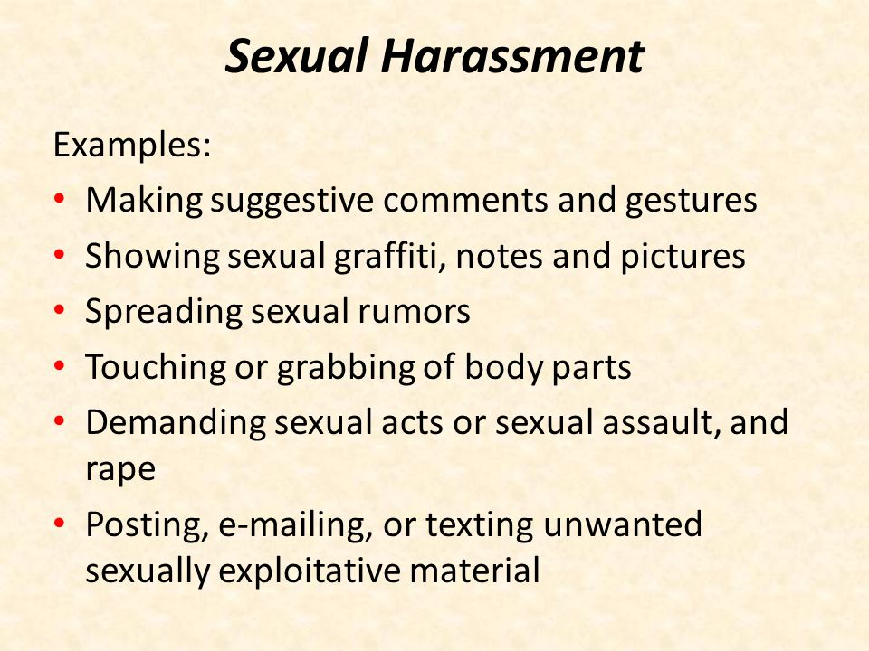 Effects of Sexual Harassment Feeling of fear, anger, or powerlessness Loss of self-confidence Lower grades Withdrawal from friends Depression Isolation Mistrust Hyper vigilance