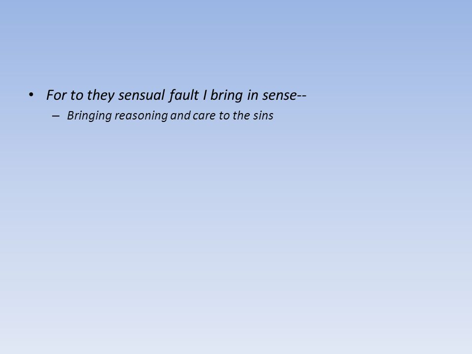 For to they sensual fault I bring in sense-- – Bringing reasoning and care to the sins