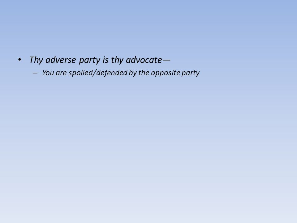Thy adverse party is thy advocate— – You are spoiled/defended by the opposite party