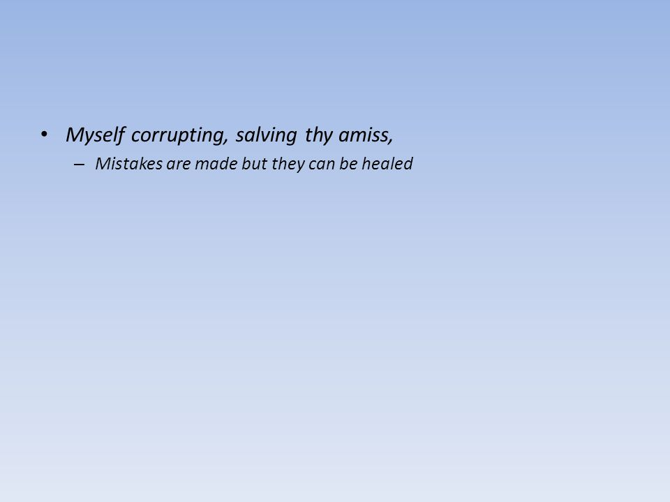 Myself corrupting, salving thy amiss, – Mistakes are made but they can be healed