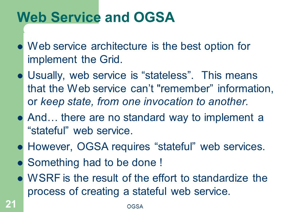 Web Service and OGSA OGSA 21 Web service architecture is the best option for implement the Grid.
