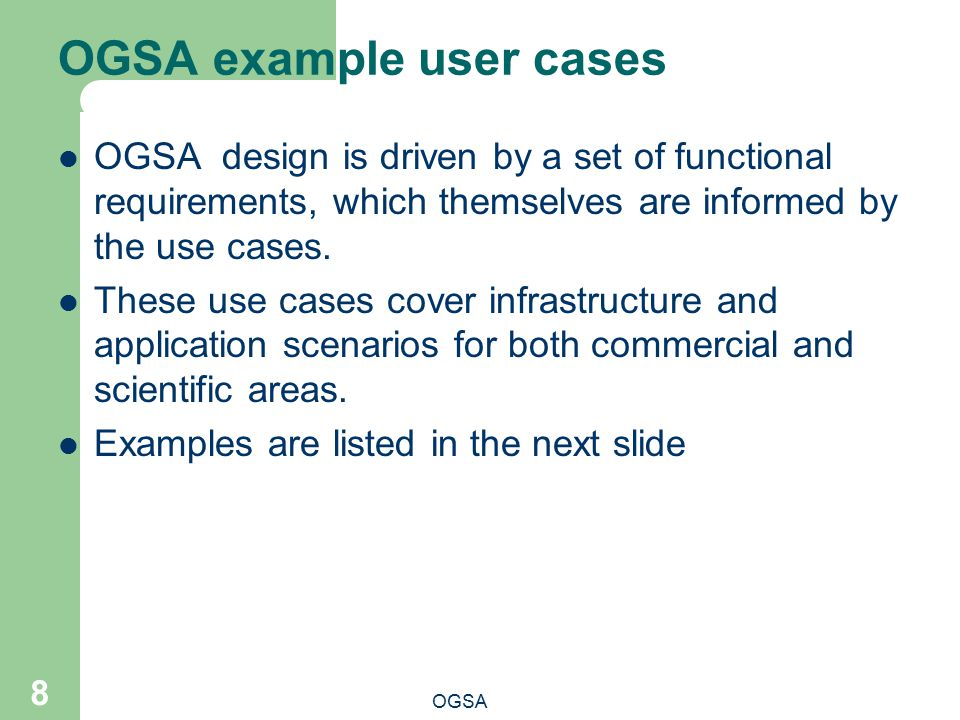 OGSA example user cases OGSA design is driven by a set of functional requirements, which themselves are informed by the use cases.