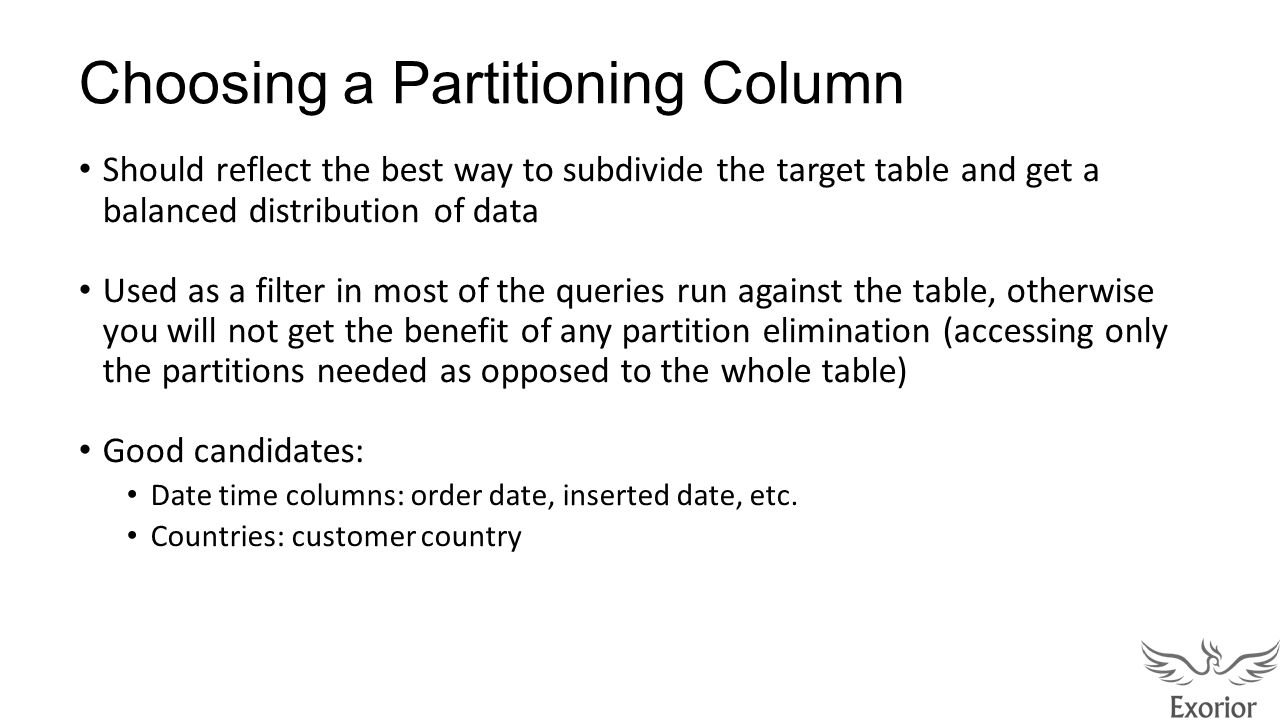 Choosing a Partitioning Column Should reflect the best way to subdivide the target table and get a balanced distribution of data Used as a filter in m