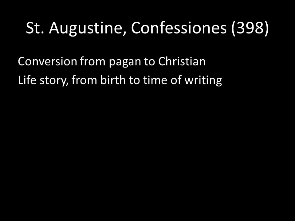 St. Augustine, Confessiones (398) Conversion from pagan to Christian Life story, from birth to time of writing
