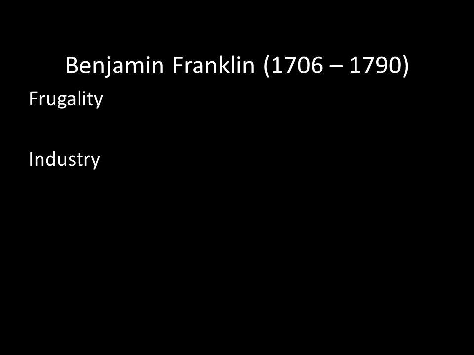 Benjamin Franklin (1706 – 1790) Frugality Industry