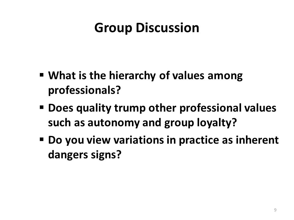 Group Discussion  What is the hierarchy of values among professionals.