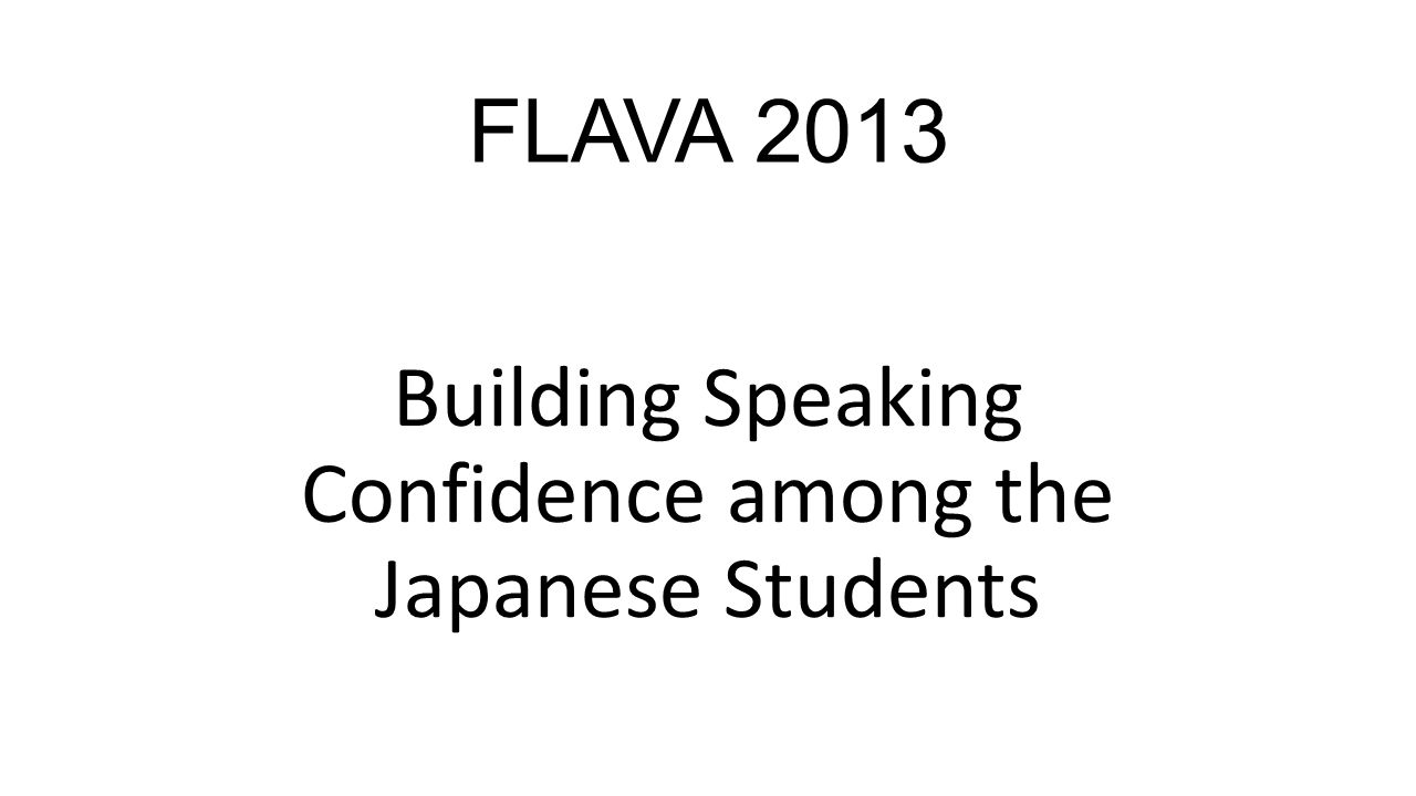 FLAVA 2013 Building Speaking Confidence among the Japanese Students
