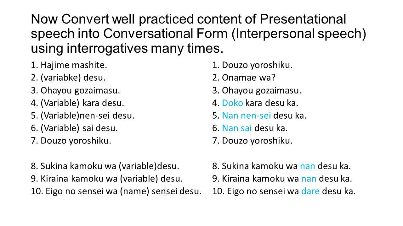 Now Convert well practiced content of Presentational speech into Conversational Form (Interpersonal speech) using interrogatives many times. 1. Hajime