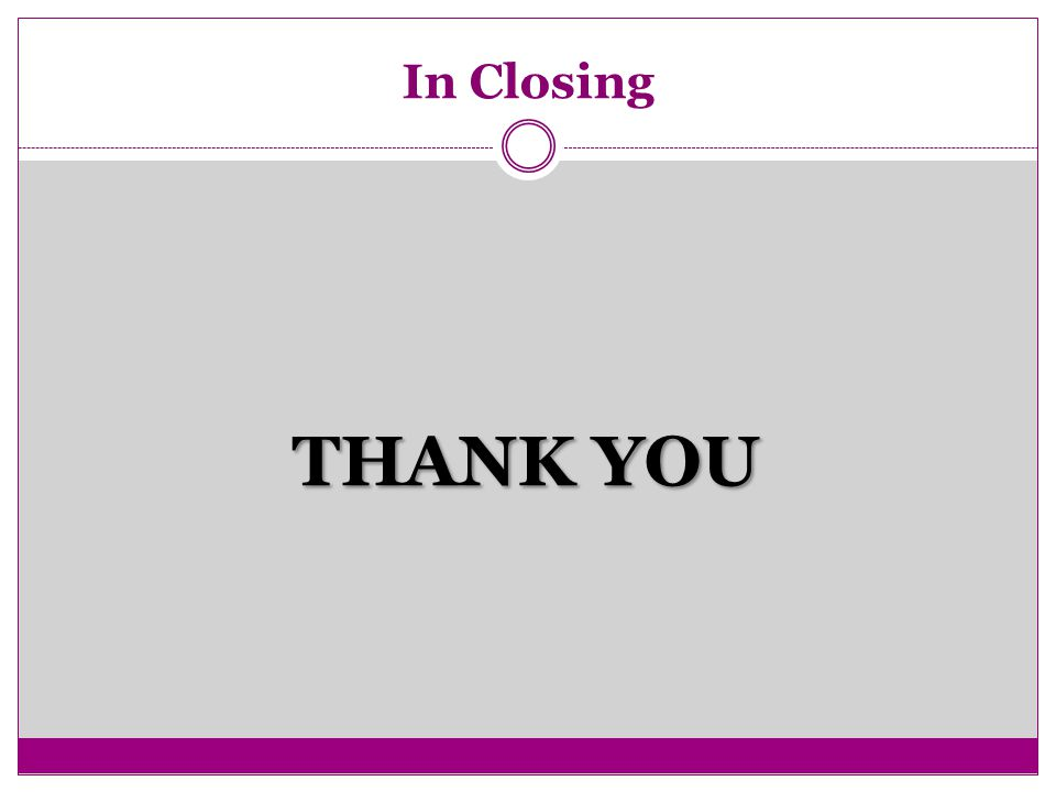 In Closing THANK YOU