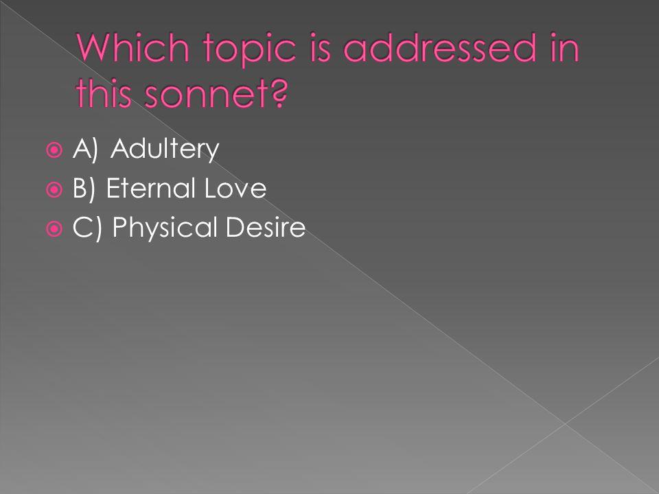  A) Adultery  B) Eternal Love  C) Physical Desire