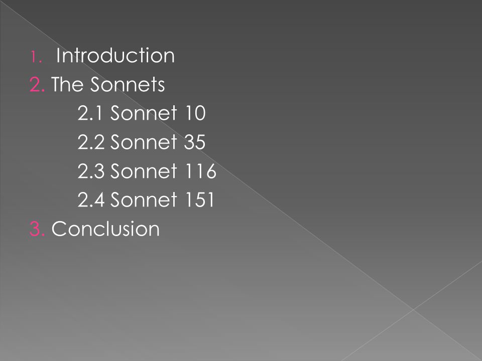 1. Introduction 2. The Sonnets 2.1 Sonnet 10 2.2 Sonnet 35 2.3 Sonnet 116 2.4 Sonnet 151 3.