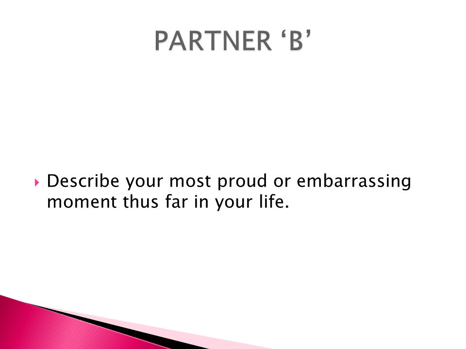  Describe your most proud or embarrassing moment thus far in your life.