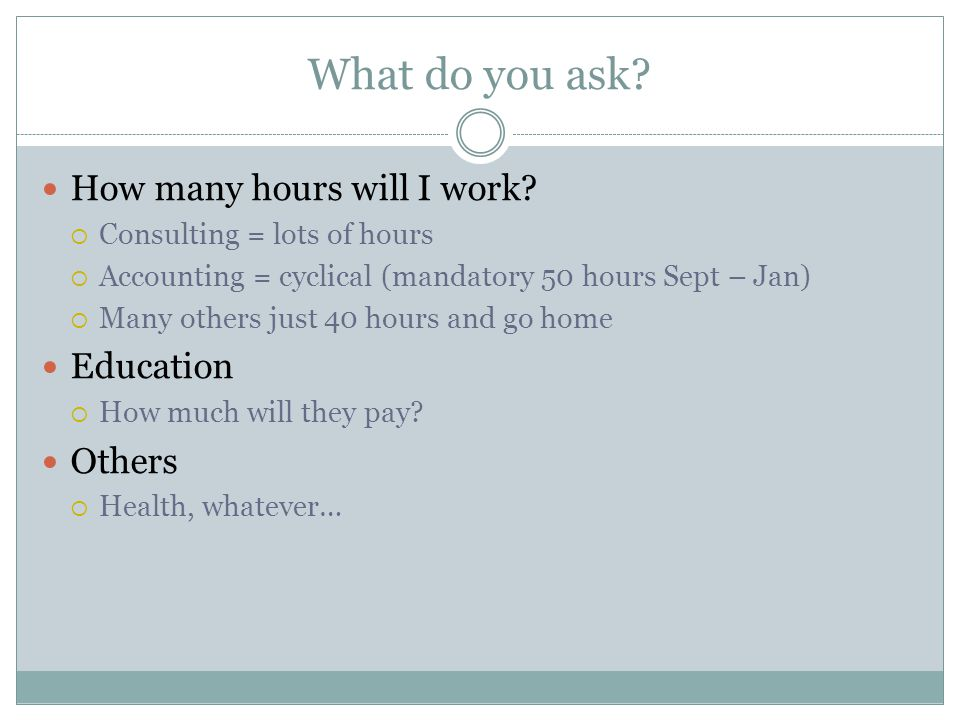 What do you ask. How many hours will I work.